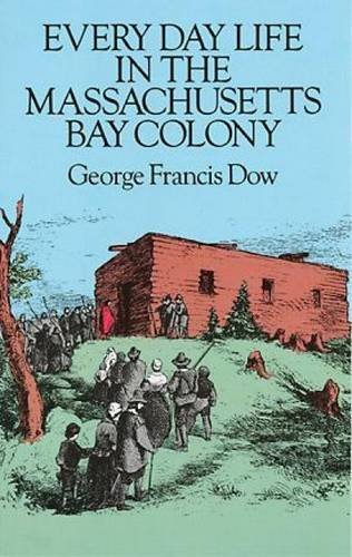 Every Day Life in the Massachusetts Bay Colony by George Francis Dow (1988-02-01)
