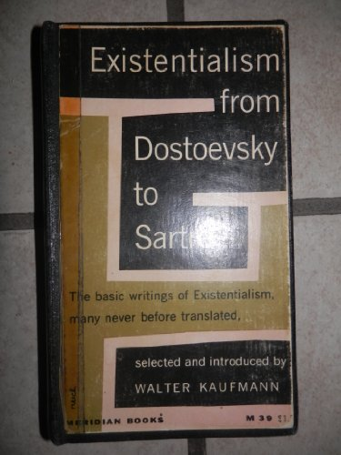 EXISTENTIALISM: FROM DOSTOEVSKY TO SARTRE.