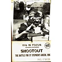 Shootout: The Battle for St Stephen's Green, 1916 (1916 in Focus) by Paul O'Brien (2013-03-01)
