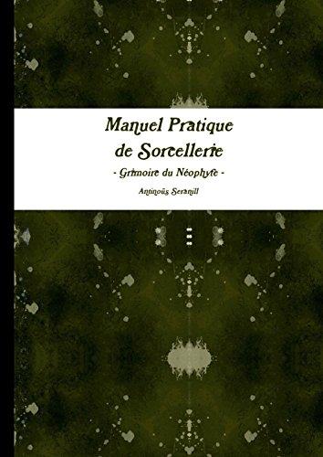 Manuel pratique de Sorcellerie - Grimoire du Neophyte - par Antinoüs Seranill