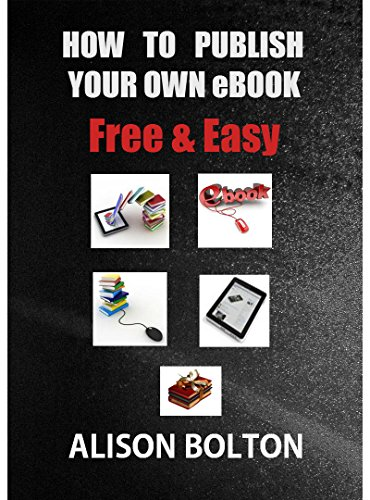 HOW TO PUBLISH YOUR OWN eBOOK: Free & Easy (English Edition) eBook ...