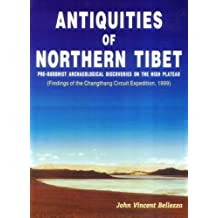 Antiquites of Northern Tibet: Pre-Buddhist Archaeological Discoveries on the High Plateau by John Vincent Bellezza (2002-09-02)