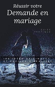 Reussir votre demande en mariage: Guide pratique avec 100 idees faciles et personnalisables pour réussir votre demande en mariage originale. par [MENER, PIERRE]