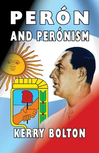 Peron and Peronism by Kerry Bolton (2014-02-28)