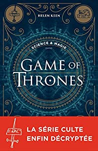 Science & magie dans Game of Thrones par Helen Keen