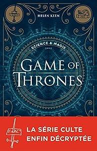 Science & magie dans Game of Thrones par Helen Keen