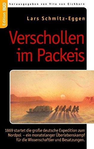 Verschollen im Packeis: 1869 startet die große deutsche Expedition zum Nordpol - ein monatelanger Überlebenskampf für die Wissenschaftler und Besatzungen. (Edition BoD) (Nordpol Urlaub)