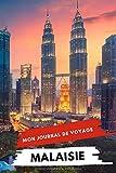 Mon Journal De Voyage MALAISIE: Carnet de voyage créatif, Préparation de voyage, Souvenirs et expériences pour les départs en vacances en Malaisie