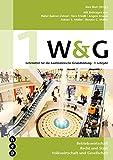 W&G 1: Lehrmittel für die kaufmännische Grundbildung | 1. Lehrjahr | Grundlagen und Arbeitsheft