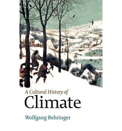 (A CULTURAL HISTORY OF CLIMATE) BY Behringer, Wolfgang(Author)Paperback Jan-2010