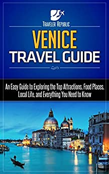 Venice Travel Guide: An Easy Guide to Exploring the Top Attractions, Food Places, Local Life, and Everything You Need to Know (Traveler Republic) (English Edition) par [Republic, Traveler]