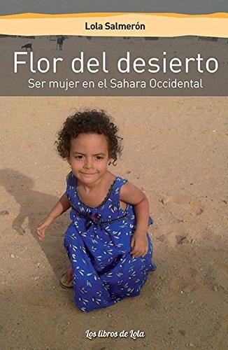 Flor del desierto: Ser mujer en el Sahara Occidental por Lola Salmerón