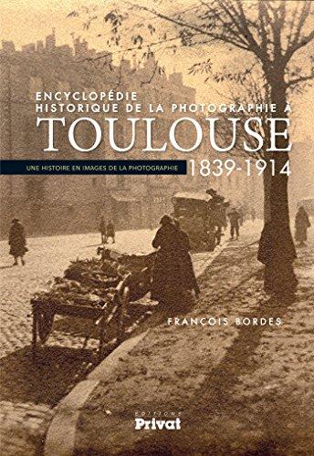 Encyclopédie historique de la photographie à Toulouse