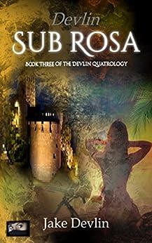 Devlin Sub Rosa: Book Three of the Devlin Quatrology (English Edition) di [Devlin, Jake]