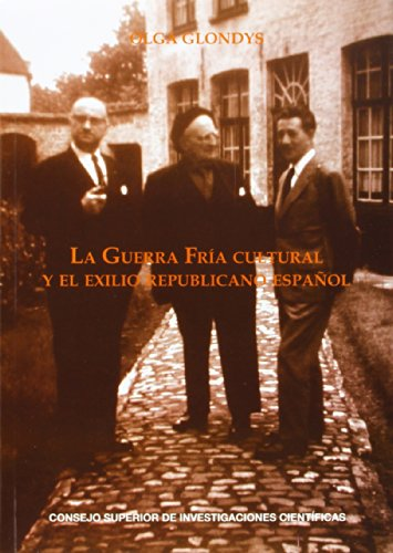 La Guerra Fría cultural y el exilio republicano español: Cuadernos del Congreso por la Libertad de la Cultura (1953-1965) por Olga Glondys