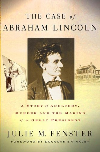 The Case of Abraham Lincoln: A Story of Adultery, Murder, and the Making of a Great President by Julie M. Fenster (2007-11-13)
