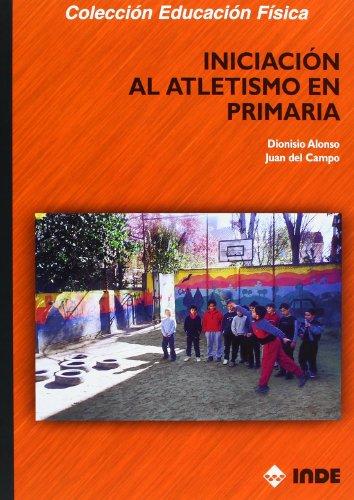 Iniciación al atletismo en Primaria (Educación Física... y su enseñanza en Educación Infantil y Primaria) - 9788495114679 por Dionisio Alondo