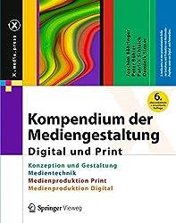 Kompendium der Mediengestaltung Digital und Print: Konzeption und Gestaltung, Produktion und Technik für Digital- und Printmedien (X.media.press)