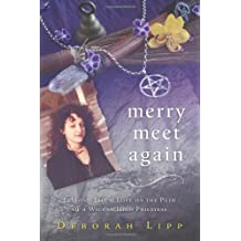 Merry Meet Again: Lessons, Life & Love on the Path of a Wiccan High Priestess