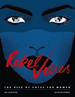 Rebel Voices: The Rise Of Votes For Women por Louise Kay Stewart epub