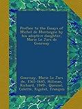 Preface to the Essays of Michel de Montaigne by his adoptive daughter, Marie Le Jars de Gournay