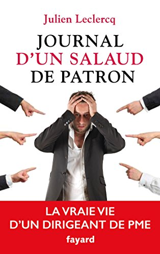 Journal d'un salaud de patron: La vraie vie d'un dirigeant de PME par Julien Leclercq