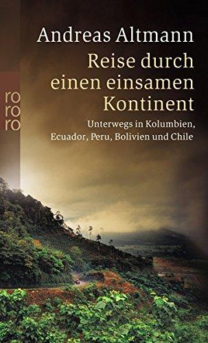 Unterwegs in Kolumbien, Ecuador, Peru, Bolivien und Chile: Reise durch einen einsamen Kontinent
