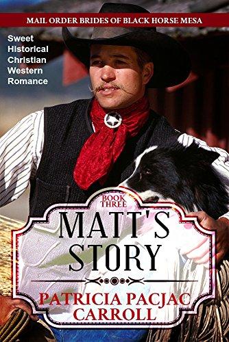 Matt's Story: Sweet Historical Christian Western Romance (Mail Order Brides of Black Horse Mesa Book 3) (English Edition)