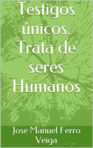 Testigos únicos. Trata de seres Humanos por Jose Manuel Ferro Veiga