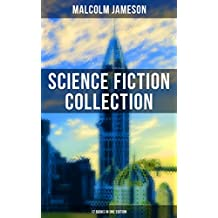 MALCOLM JAMESON: Science Fiction Collection - 17 Books in One Edition: Including the The Sorcerer's Apprentice, Famous Captain Bullard's 9 Adventures, ... & Dystopian Classics (English Edition)