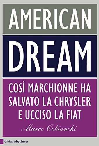 american-dream-cosi-marchionne-ha-salvato-la-chrysler-e-ucciso-la-fiat