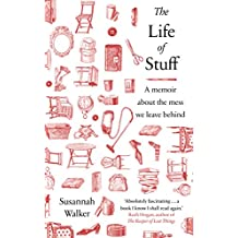 The Life of Stuff: A memoir about the mess we leave behind