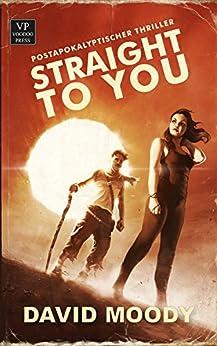Straight to You: Postapokalyptischer Thriller von [Moody, David]