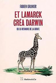 Et Lamarck créa Darwin - Ou la revanche de la girafe par Fabien Gruhier