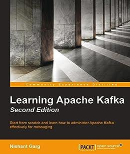Learning Apache Kafka - Second Edition by [Garg, Nishant]
