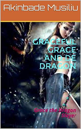 Graceful Grace and De Dragon: Grace the Dragon Slayer (English Edition) por Akinbade Musiliu