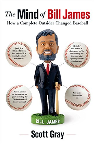 The Mind of Bill James: How a Complete Outsider Changed Baseball (English Edition) por Scott Gray