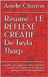 Résumé - LE REFLEXE CREATIF De Twyla Tharp: Ce guide vous apprend à être créatif en suivant ces conseils et en réalisant quelques exercices quotidiens.