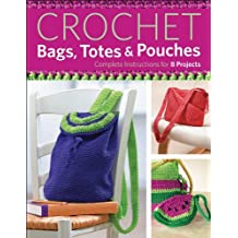 Crochet Bags, Totes, and Pouches: Complete Instructions for 8 Projects by Margaret Hubert (2012-12-01)