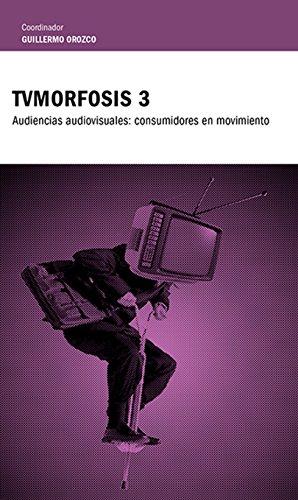 TvMorfosis 3: Audiencias audiovisuales:  consumidores en movimiento
