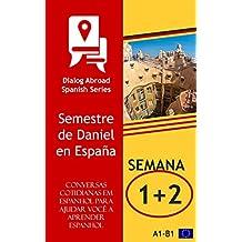 Conversas cotidianas em espanhol para ajudar você a aprender espanhol - Semana 1/Semana 2: Semestre de Daniel en España (Quinzena) (Portuguese Edition)