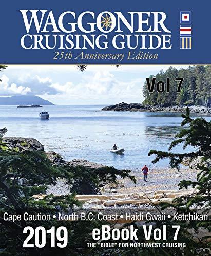 "2019 Waggoner Cruising Guide eBook Vol 7: Includes sections ""Cape Caution, North Coast B.C., Haida Gwaii & Ketchikan"" chapters from the 2019 Waggoner Cruising Guide (Volume 7) (English Edition)"