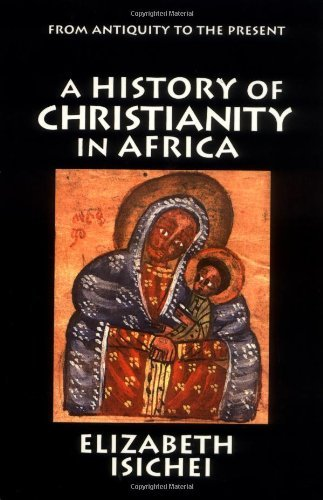 A History of Christianity in Africa: From Antiquity to the Present por Elizabeth Isichei