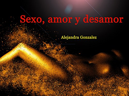 Sexo, amor y desamor por Alejandra Gonzalez