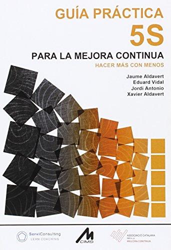 Guía Práctica 5S para la Mejora Continua: Hacer más con menos por Jaume Aldavert Pallerols