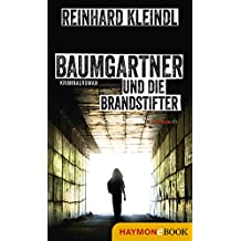 Baumgartner und die Brandstifter: Kriminalroman (Baumgartner-Krimi 2)