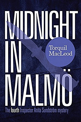 Midnight in Malmo: The Fourth Inspector Anita Sundström mystery (Inspector Anita Sundström Mysteries Book 4) (Inspector Anita Sundstrom Mysteries)