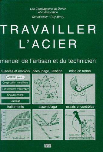 TRAVAILLER L'ACIER : MANUEL DE L'ARTISAN ET DU TECHNICIEN