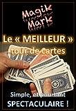 Tour de magie - Le'Meilleur' tour de cartes du monde: Simple, et pourtant spectaculaire ! (Magik Mark t. 2)