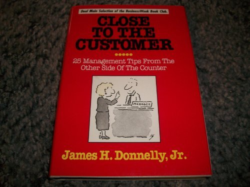 Close to the Customer: 25 Management Tips from the Other Side of the Counter by James H. Donnelly (1991-09-02)